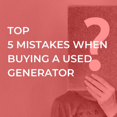 TOP 5 MISTAKES WHEN BUYING A USED GENERATOR